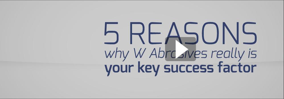 5 důvodů proč je společnost W Abrasives skutečně váš hlavní faktor úspěchu